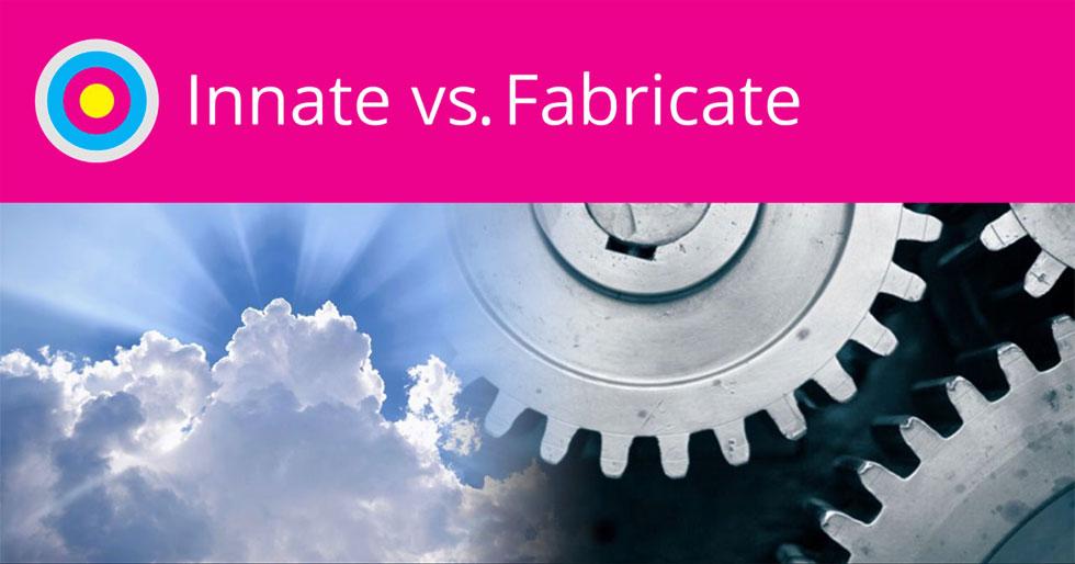 INNATE VS. FABRICATE